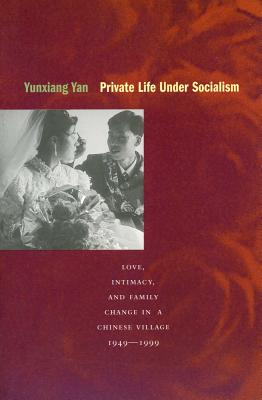 Private Life Under Socialism By Yan, Yunxiang